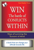 Win The Battle of Conflicts Within: Ways of surviving the Tsunami of mind by Dr. Ram Sharma
