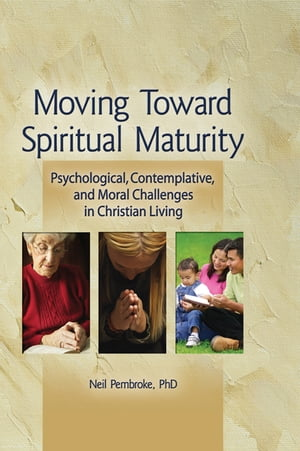 Moving Toward Spiritual Maturity Psychological,  Contemplative,  and Moral Challenges in Christian Living