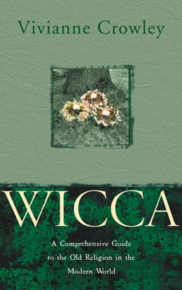 Book Wicca: A comprehensive guide to the Old Religion in the modern world by Vivianne Crowley