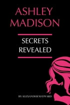Ashley Madison: Secrets Revealed by Alexander Mayward