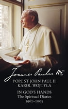 In God's Hands: The Spiritual Diaries of Pope St John Paul II by Pope St John Paul II