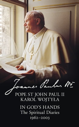 Book In God's Hands: The Spiritual Diaries of Pope St John Paul II by Pope St John Paul II
