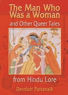 The Man Who Was a Woman and Other Queer Tales from Hindu Lore Cover Image