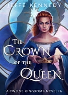 The Crown of the Queen: a novella of the Twelve Kingdoms and the Uncharted Realms by Jeffe Kennedy