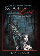 The Way Maker and the Scarlet Cord: In the Quake of Two Supernatural Collusions by Dixie Koch