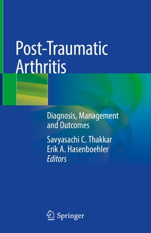 Post-Traumatic Arthritis: Diagnosis, Management and Outcomes