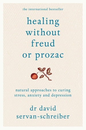 Healing Without Freud or Prozac Natural approaches to curing stress,  anxiety and depression