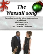 The Wassail song Pure sheet music for piano and trombone, traditional Christmas carol arranged by Lars Christian Lundholm by Pure Sheet music