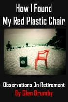 How I Found My Red Plastic Chair, Observations on Retirement