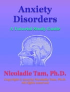 Anxiety Disorders: A Tutorial Study Guide by Nicoladie Tam