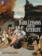 HARD LESSONS FROM THE AFTERLIFE by Stephen Austin