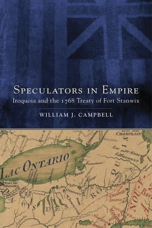 Speculators in Empire Iroquoia and the 1768 Treaty of Fort Stanwix