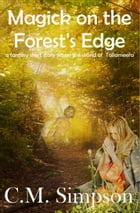 Magick on the Forest's Edge: Another Tale of Tzamesch by C.M. Simpson