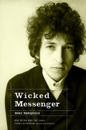 Wicked Messenger Bob Dylan and the 1960s; Chimes of Freedom,  revised and expanded