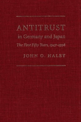 Book Antitrust in Germany and Japan: The First Fifty Years, 1947-1998 by Haley, John O.