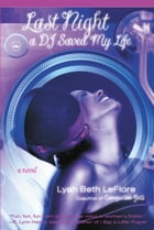 Last Night A DJ Saved My Life: A Novel by Lyah Beth LeFlore