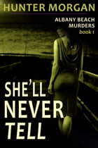She'll Never Tell (The Albany Beach Murders, Book 1): Romance Psychological Suspense by Hunter Morgan