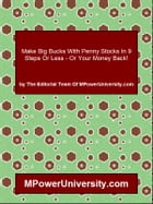 Make Big Bucks With Penny Stocks In 9 Steps Or Less - Or Your Money Back! by Editorial Team Of MPowerUniversity.com
