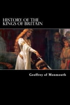 History of the Kings of Britain by Geoffrey of Monmouth