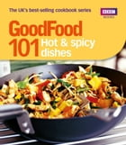 Good Food: 101 Hot & Spicy Dishes: Triple-tested Recipes