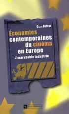 Économies contemporaines du cinéma en Europe: L'improbable industrie by Claude Forest