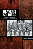 Heaven's Soldiers: Free People of Color and the Spanish Legacy in Antebellum Florida by Frank Marotti