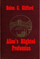 Alice's Blighted Profession, A Sketch for Girls by Helen C. Clifford