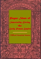 Pagan Ideas of Immortality During the Early Roman Empire by Clifford Herschel Moore