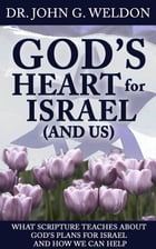 God's Heart for Israel and Us by John G. Weldon