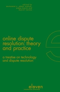 Online dispute resolution: theory and practice: a tteatise on technology and dispute resolution