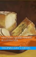 Hints on Cheese-Making (Illustrated) by Thomas Day Curtis