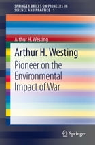 Arthur H. Westing: Pioneer on the Environmental Impact of War