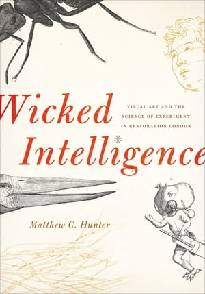 Wicked Intelligence Visual Art and the Science of Experiment in Restoration London