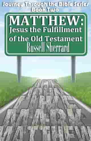 Matthew: Jesus, The Fulfillment of the Old Testament: Journey Through the Bible, #2