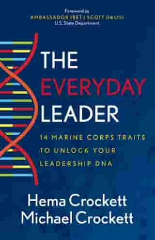 The Everyday Leader: 14 Marine Corps Traits to Unlock Your Leadership DNA