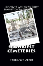 Spookiest Cemeteries: Discover the Most Haunted Cemeries in America by Terrance Zepke