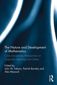 The Nature and Development of Mathematics: Cross Disciplinary Perspectives on Cognition, Learning…