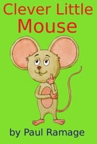 Clever Little Mouse by Paul Ramage
