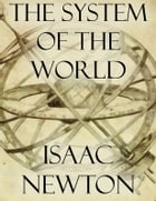 The System of the World by Isaac Newton