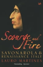 Scourge and Fire: Savonarola and Renaissance Italy