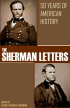 The Sherman Letters: 50 Years of American History by General William Tecumseh Sherman