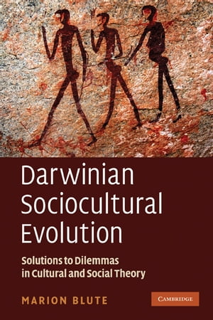 Darwinian Sociocultural Evolution Solutions to Dilemmas in Cultural and Social Theory