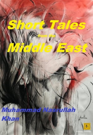 Short Tales from the Middle East by Muhammad Nasrullah Khan