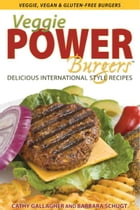 Veggie Power Burgers by Cathy Gallagher,Barbara Schugt