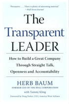The Transparent Leader: How to Build a Great Company Through Straight Talk, Openness and Accountability by Herb Baum