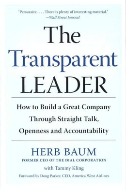 Book The Transparent Leader: How to Build a Great Company Through Straight Talk, Openness and… by Herb Baum