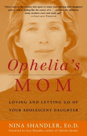 Ophelia's Mom: Loving and Letting Go of Your Adolescent Daughter by Nina Shandler