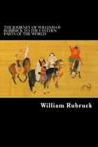 The Journey Of William Of Rubruck To The Eastern Parts Of The World by William Rubruck