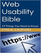 Web Usability Bible: 19 Things You Need to Know by Paul Duran