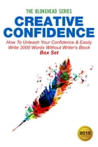Creative Confidence:How To Unleash Your Confidence & Easily Write 3000 Words Without Writer's Block Box Set by The Blokehead